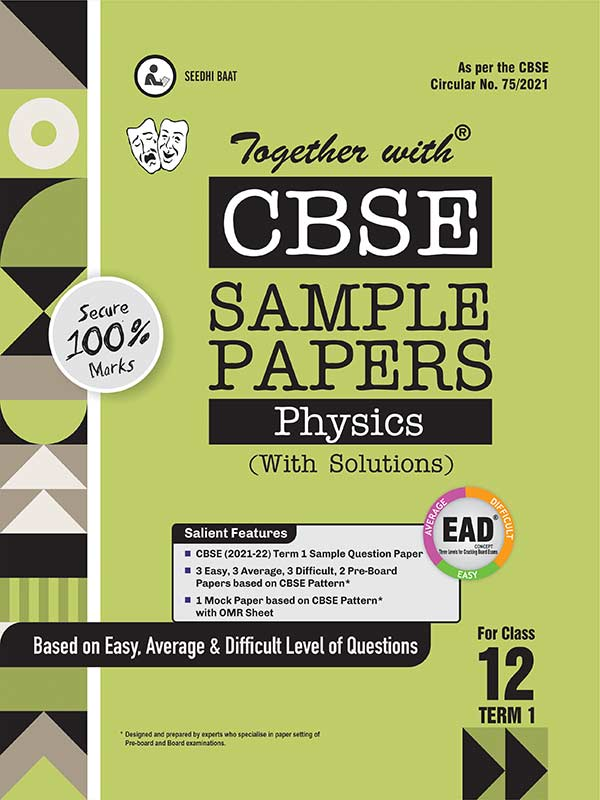 Together with CBSE Sample Papers ( EAD ) Physics Term I for Class 12 ( For 2021 Nov-Dec Examination )