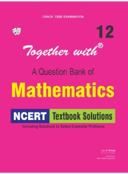 Together with Mathematics NCERT Textbook Solutions for Class 12