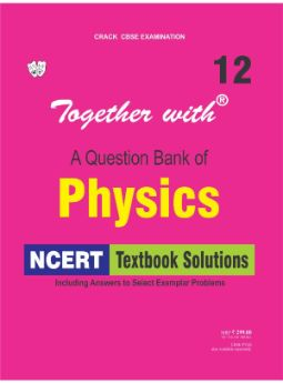 Together with Physics NCERT Textbook Solutions for Class 12