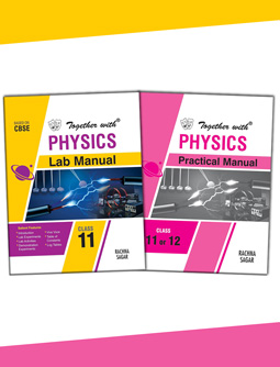 Together with Physics Lab Manual and Practical Manual for Class 11