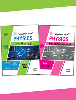 Together with Physics Lab Manual and Practical Manual for Class 12