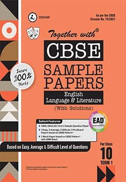 Together with CBSE Sample Papers ( EAD ) English Language & Literature Term I for Class 10 ( For 2021 Nov-Dec Examination )
