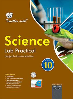 Together with Science Lab Practical for Class 10